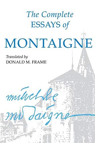 The Complete Essays of Montaigne: Michel de Montaigne