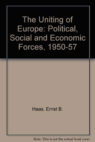 9780804705158: The Uniting of Europe: Political, Social and Economic Forces, 1950-57