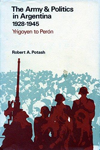 9780804706834: 1928-1945: Yrigoyen to Peron (Army & Politics in Argentina / Robert A. Potash)