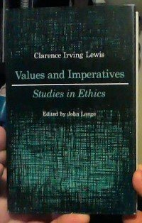 Values and Imperatives: Studies in Ethics: Lewis, Clarence Irving