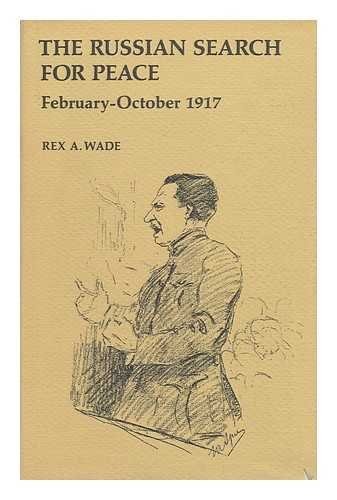 The Russian Search for Peace, February-October 1917: Wade, Rex A.