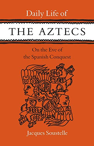 9780804707213: Daily Life of the Aztecs, on the Eve of the Spanish Conquest: On the Eve of the Spanish Conquest