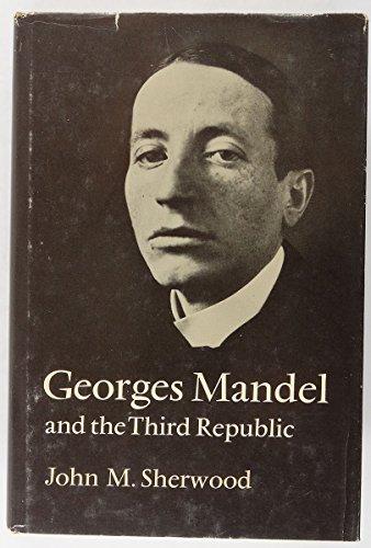 Georges Mandel and the Third Republic: John M. Sherwood
