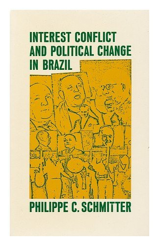 Interest, Conflict and Political Change in Brazil: Schmitter, Philip C.