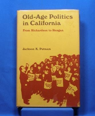 old-Age Politics in California, from Richardson to Reagan: Putnam, Jackson K.