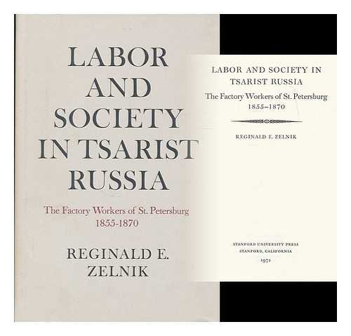 Labor and Society in Tsarist Russia: The Factory Workers of St. Petersburg 1855-1870