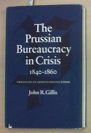 9780804707565: Prussian Bureaucracy in Crisis, 1840-1860: Origins of an Administrative Ethos