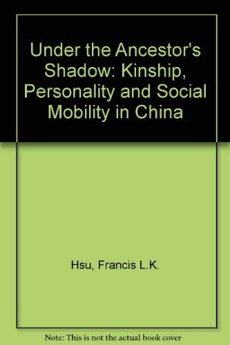 9780804707671: Under the Ancestors' Shadow: Kinship, Personality, and Social Mobility in China. A reissue with a new chapter (1967)