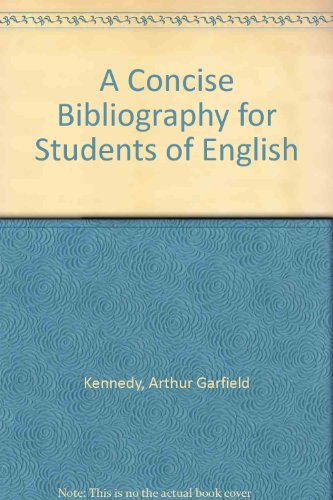 Concise Bibliography for Students of English: Kennedy, Arthur Garfield;