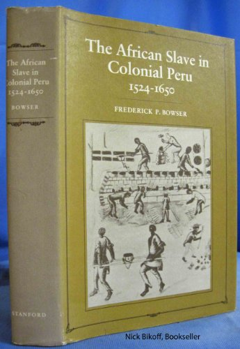 African Slave in Colonial Peru, 1524-1650: Bowser, F. P.