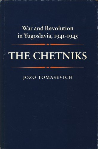 The Chetniks: War and Revolution in Yugoslavia, 1941-1945 (His War and revolution in Yugoslavia, ...