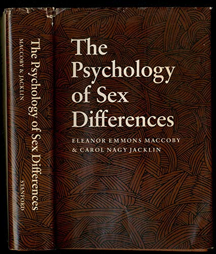 The Psychology of Sex Differences: Eleanor E. Maccoby; Carol Nagy Jacklin