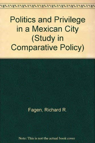 Politics and Privilege in a Mexican City (Study in Comparative Policy): Fagen, Richard R., Tuohy, ...