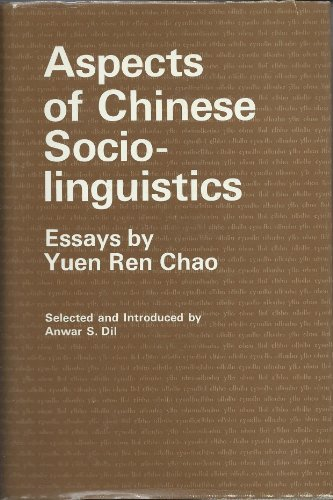 Aspects of Chinese Sociolinguistics: Essays (Language science and national development): Chao, Yuen...