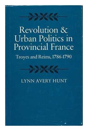 Revolution and Urban Politics in Provincial France: Hunt, Lynn Avery