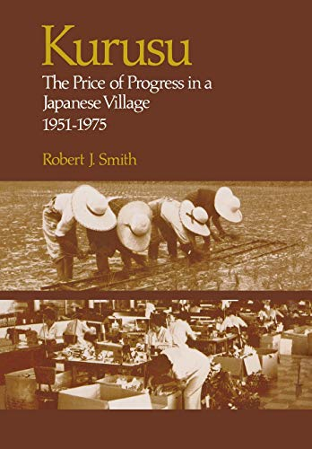 9780804709620: KURUSU: Price of Progress in a Japanese Village, 1951-1975