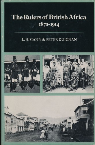 The Rulers of British Africa, 1870-1914: GANN, L.H. AND PETER DUIGNAN