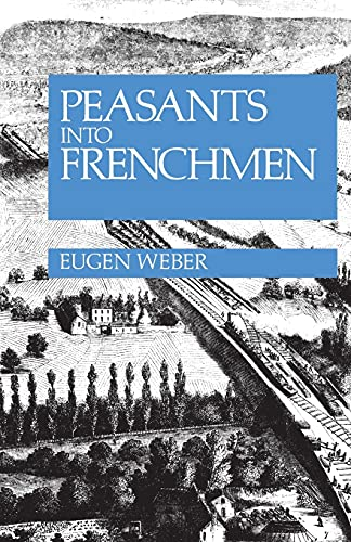 9780804710138: Peasants into Frenchmen: The Modernization of Rural France, 1870-1914