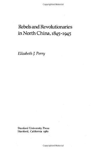 9780804710558: Rebels and Revolutionaries in North China, 1845-1945