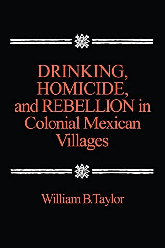 9780804711128: Drinking, Homicide, and Rebellion in Colonial Mexican Villages
