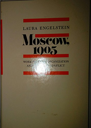 Moscow, 1905: Working-Class Organization and Political Conflict: Engelstein, Laura