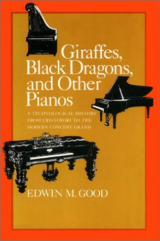 9780804711203: Giraffes, Black Dragons, and Other Pianos, a Technological History from Cristofori to the Modern Concert Grand