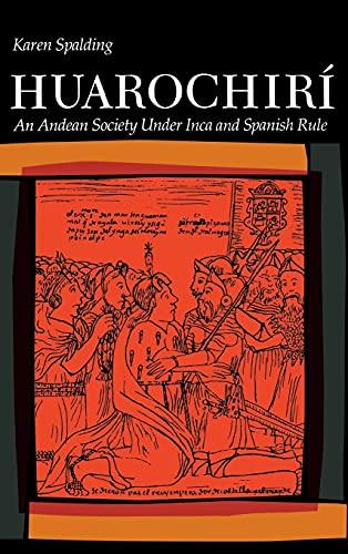 9780804711234: Huarochiri: An Andean Society Under Inca and Spanish Rule