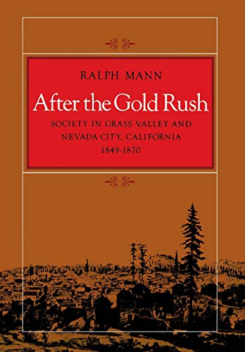 9780804711364: After the Gold Rush: Society in Grass Valley and Nevada City, California, 1849-1870