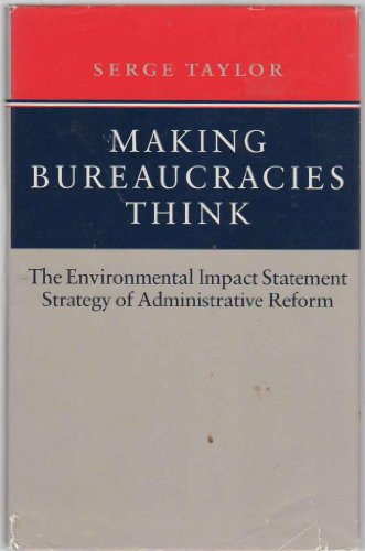 Making Bureaucracies Think: The Environmental Impact Statement Strategy of Administrative Reform: ...