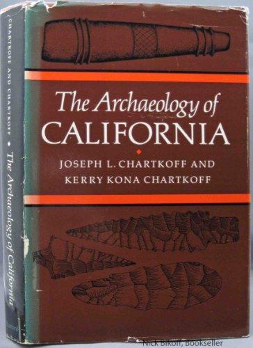 The Archaeology of California: Chartkoff, Kerry Kona; Chartkoff, Joseph L.