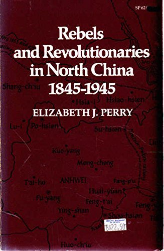 Rebels and Revolutionaries in North China, 1845-1945 (0804711755) by Elizabeth J. Perry