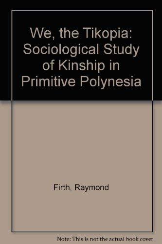 9780804712019: We, the Tikopia: A Socialogical Study of Kinship in Primitive Polynesia