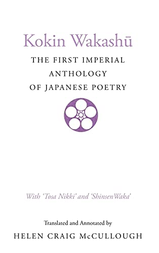 9780804712583: Kokin Wakashu: The First Imperial Anthology of Japanese Poetry: With 'Tosa Nikki' and 'Shinsen Waka': The First Imperial Anthology of Japanese Poetry - with