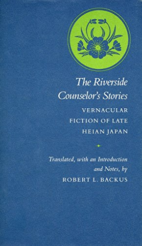The Riverside Counselor's Stories: Vernacular Fiction of Late Heian Japan: Backus, Robert L.; ...
