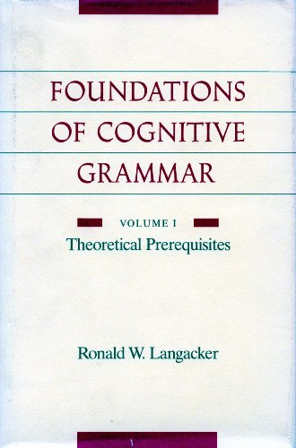 9780804712613: The Foundations of Cognitive Grammar: Volume I: Theoretical Prerequisites