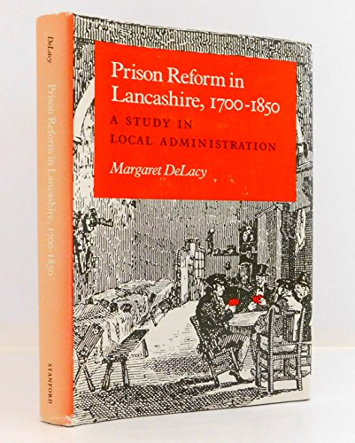 9780804712729: Prison Reform in Lancashire, 1700-1850: A Study in Local Administration