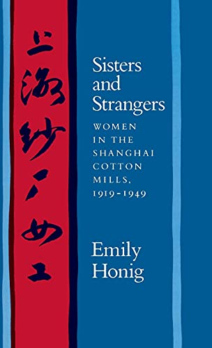 9780804712743: Sisters and Strangers: Women in the Shanghai Cotton Mills, 1919-1949