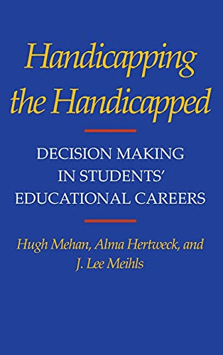 9780804713047: Handicapping the Handicapped: Decision Making in Students' Educational Careers