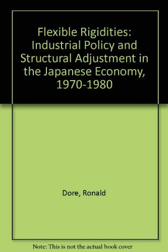9780804713283: Flexible Rigidities: Industrial Policy and Structural Adjustment in the Japanese Economy, 1970-1980