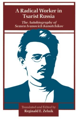 9780804713313: A Radical Worker in Tsarist Russia: The Autobiography of Semen Ivanovich Kanatchikov