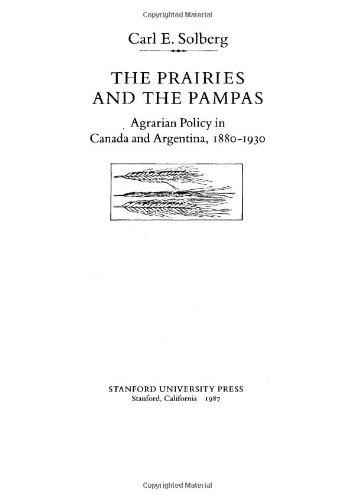 9780804713467: The Prairies and the Pampas: Agrarian Policy in Canada and Argentina, 1880-1930 (Comparative Studies in History, Institutions and Public Policy)