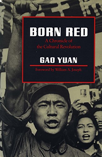 Born Red: A Chronicle of the Cultural Revolution: Yuan, Gao; Gao Yuan