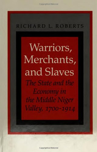 9780804713788: Warriors, Merchants, and Slaves: The State and the Economy in the Middle Niger Valley, 1700-1914