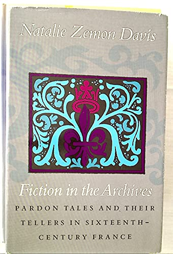 9780804714129: Fictions in the Archives: Pardon Tales and Their Tellers in Sixteenth-Century France (The Harry Camp lectures at Stanford University)