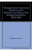 9780804714471: Through Indian Country to California: John P. Sherburne's Diary of the Whipple Expedition, 1853-1854