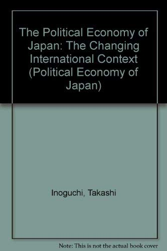 The Political Economy of Japan: The Changing International Context (0804714487) by Takashi Inoguchi
