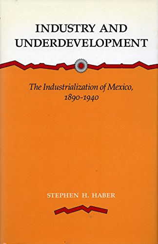 9780804714877: Industry and Underdevelopment: The Industrialization of Mexico, 1890-1940
