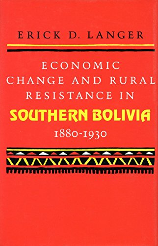 Economic Change and Rural Resistance in Southern Bolivia, 1880-1930: Langer, Erick