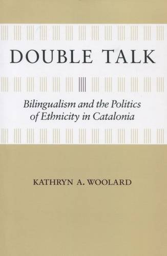 9780804715027: Double Talk: Bilingualism and the Politics of Ethnicity in Catalonia