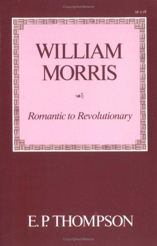 William Morris: Romantic to Revolutionary: E. P. Thompson